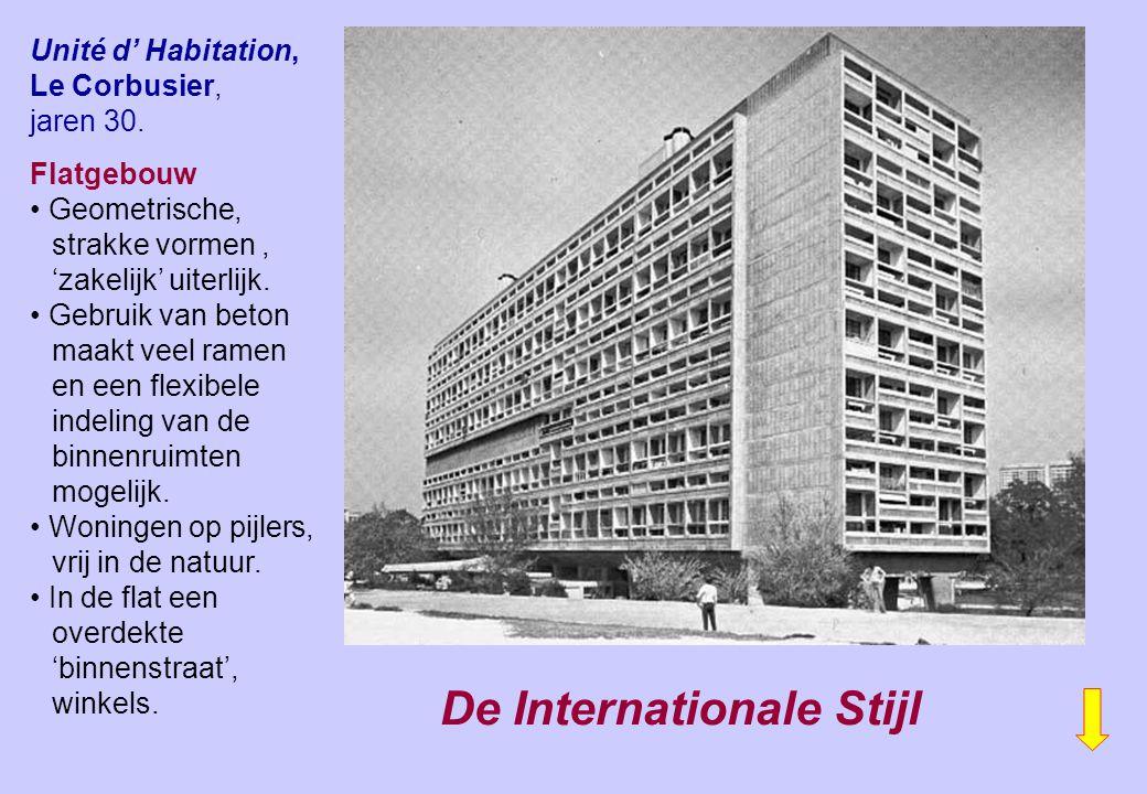 Unité d' Habitation, Le Corbusier, jaren 30. Flatgebouw Geometrische, strakke vormen, 'zakelijk' uiterlijk. Gebruik van beton maakt veel ramen en een