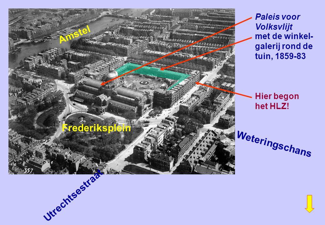Paleis voor Volksvlijt Hier begon het HLZ! A m s t e l Frederiksplein Utrechtsestraat met de winkel- galerij rond de tuin, 1859-83 Weteringschans