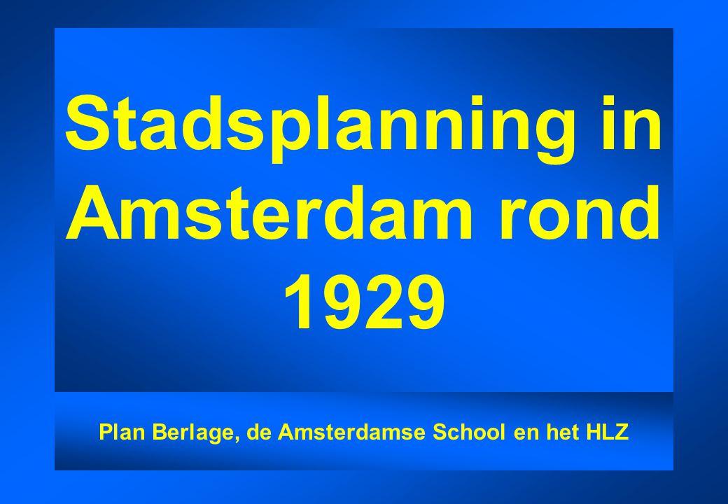 Stadsplanning in Amsterdam rond 1929 Plan Berlage, de Amsterdamse School en het HLZ