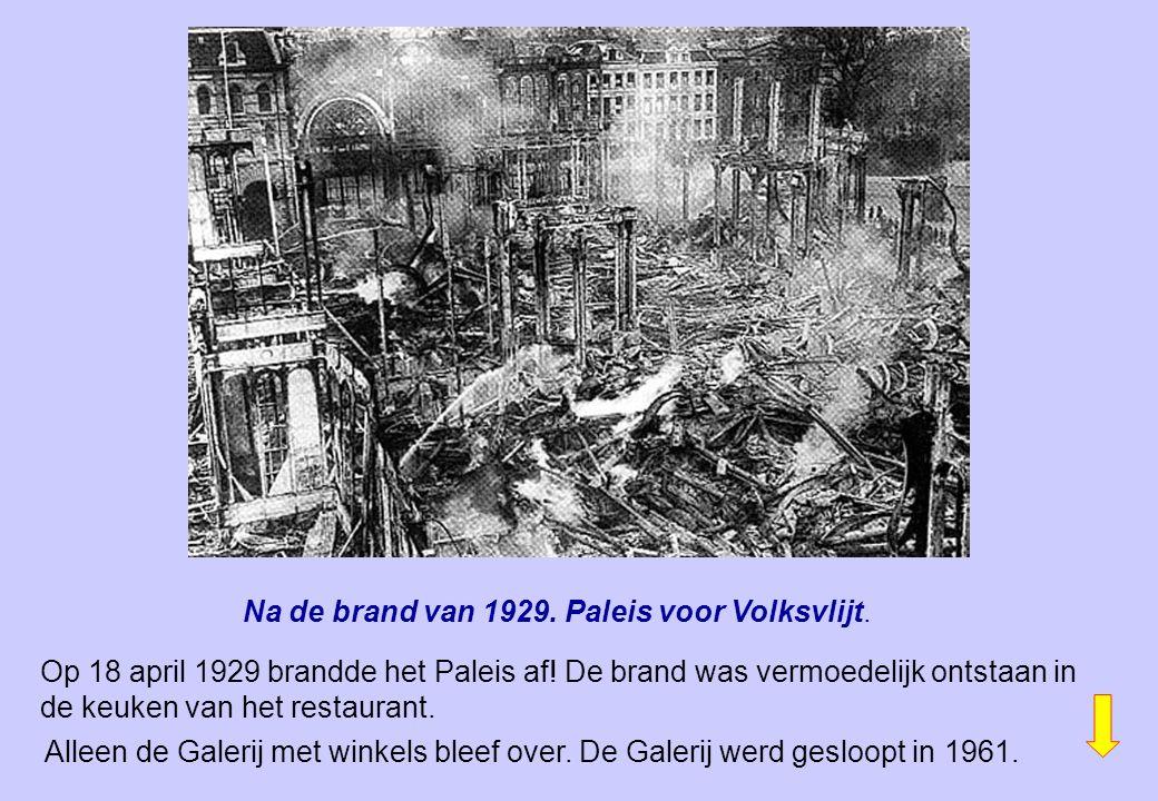 Op 18 april 1929 brandde het Paleis af! De brand was vermoedelijk ontstaan in de keuken van het restaurant. Na de brand van 1929. Paleis voor Volksvli
