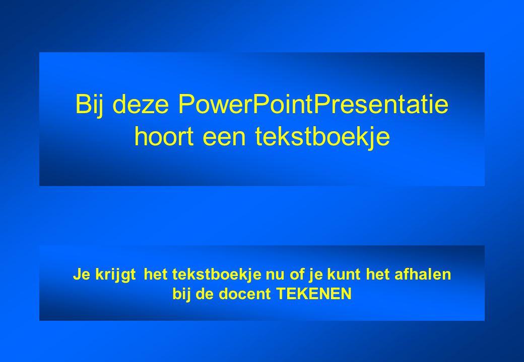 Bij deze PowerPointPresentatie hoort een tekstboekje Je krijgt het tekstboekje nu of je kunt het afhalen bij de docent TEKENEN