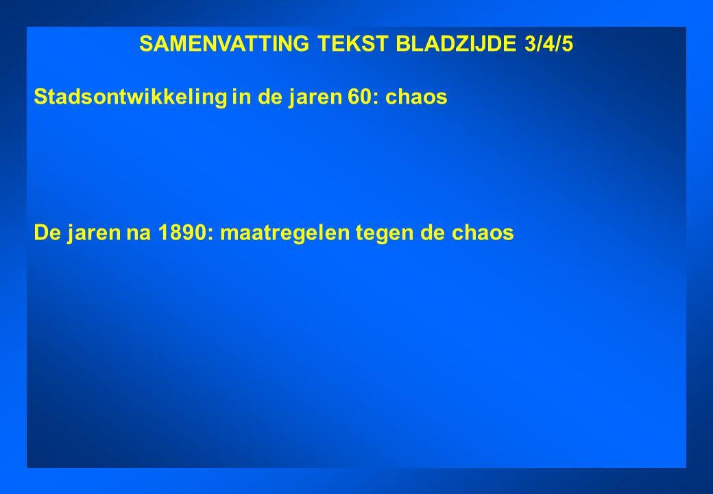 SAMENVATTING TEKST BLADZIJDE 3/4/5. chaos SAMENVATTING TEKST BLADZIJDE 3/4/5 Stadsontwikkeling in de jaren 60: chaos De jaren na 1890: maatregelen teg