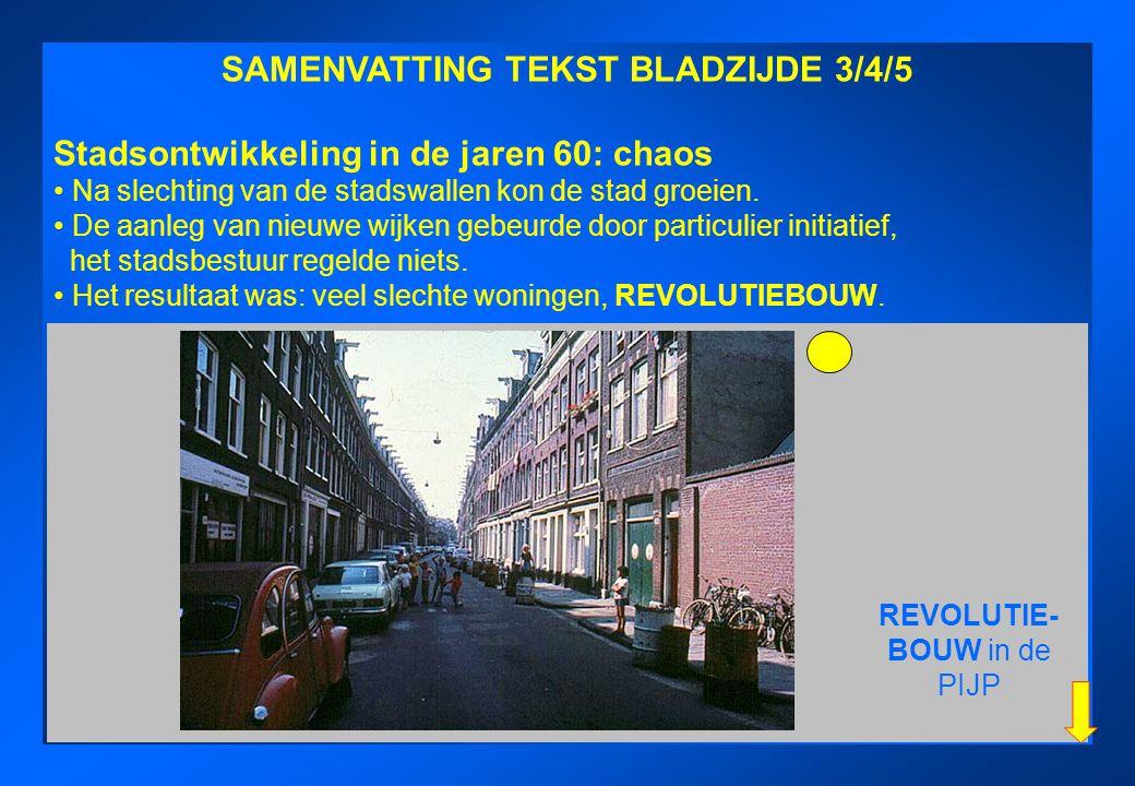 SAMENVATTING TEKST BLADZIJDE 3/4/5 Stadsontwikkeling in de jaren 60: chaos Na slechting van de stadswallen kon de stad groeien. De aanleg van nieuwe w