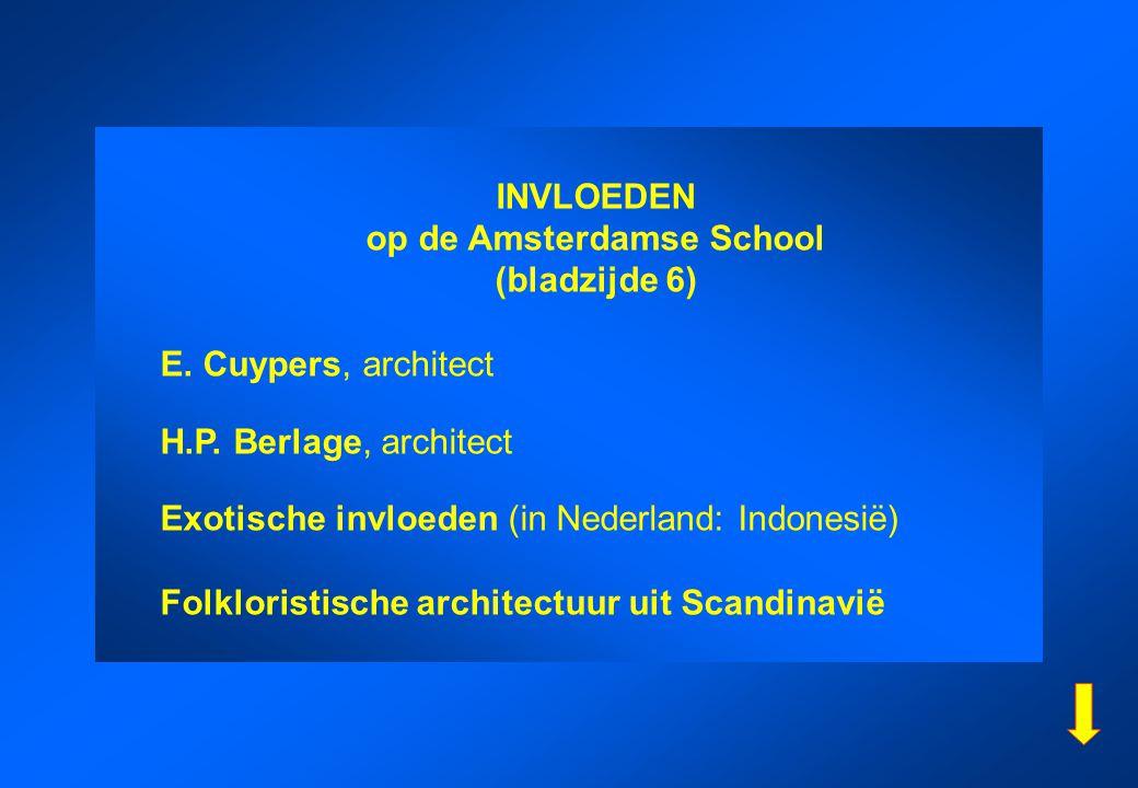 INVLOEDEN op de Amsterdamse School (bladzijde 6) E. Cuypers, architect H.P. Berlage, architect Exotische invloeden (in Nederland: Indonesië) Folkloris