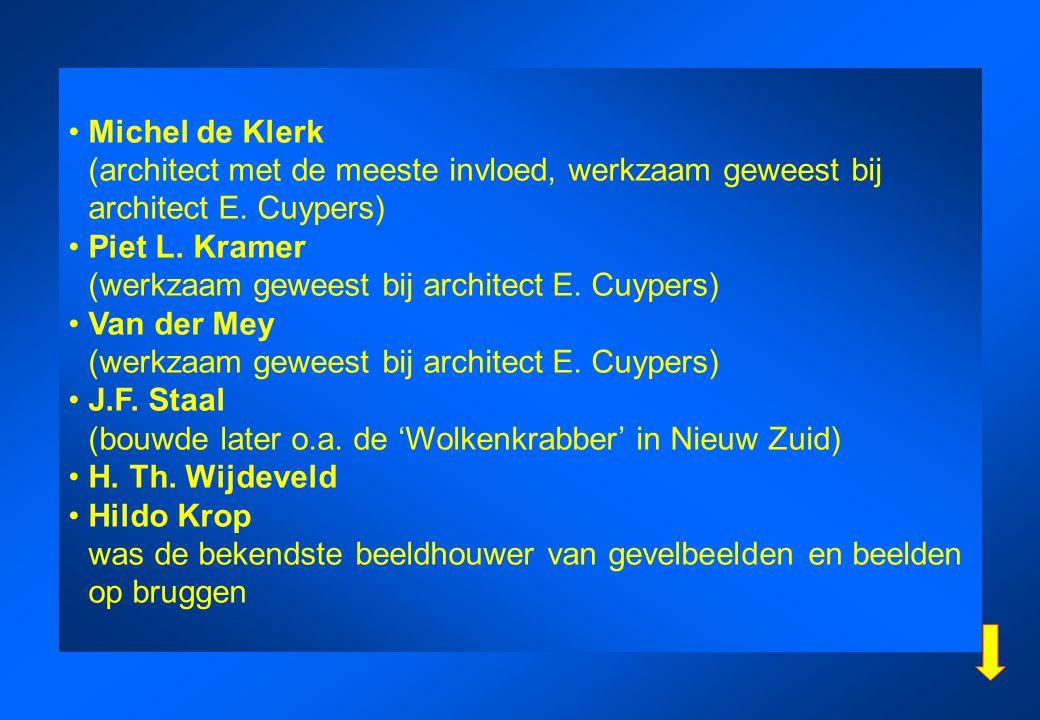 Michel de Klerk (architect met de meeste invloed, werkzaam geweest bij architect E. Cuypers) Piet L. Kramer (werkzaam geweest bij architect E. Cuypers