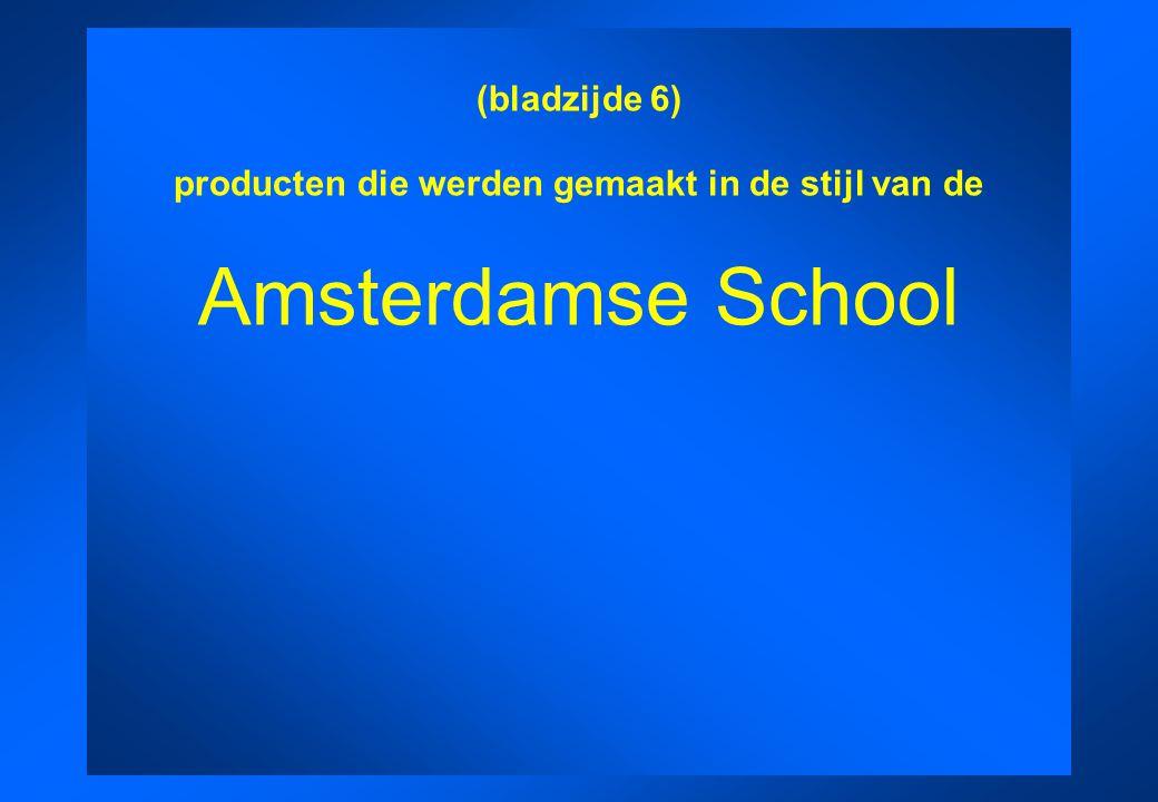 (bladzijde 6) producten die werden gemaakt in de stijl van de Amsterdamse School