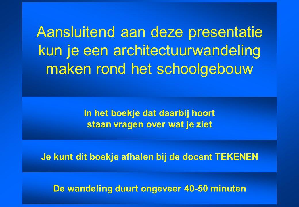 Aansluitend aan deze presentatie kun je een architectuurwandeling maken rond het schoolgebouw In het boekje dat daarbij hoort staan vragen over wat je