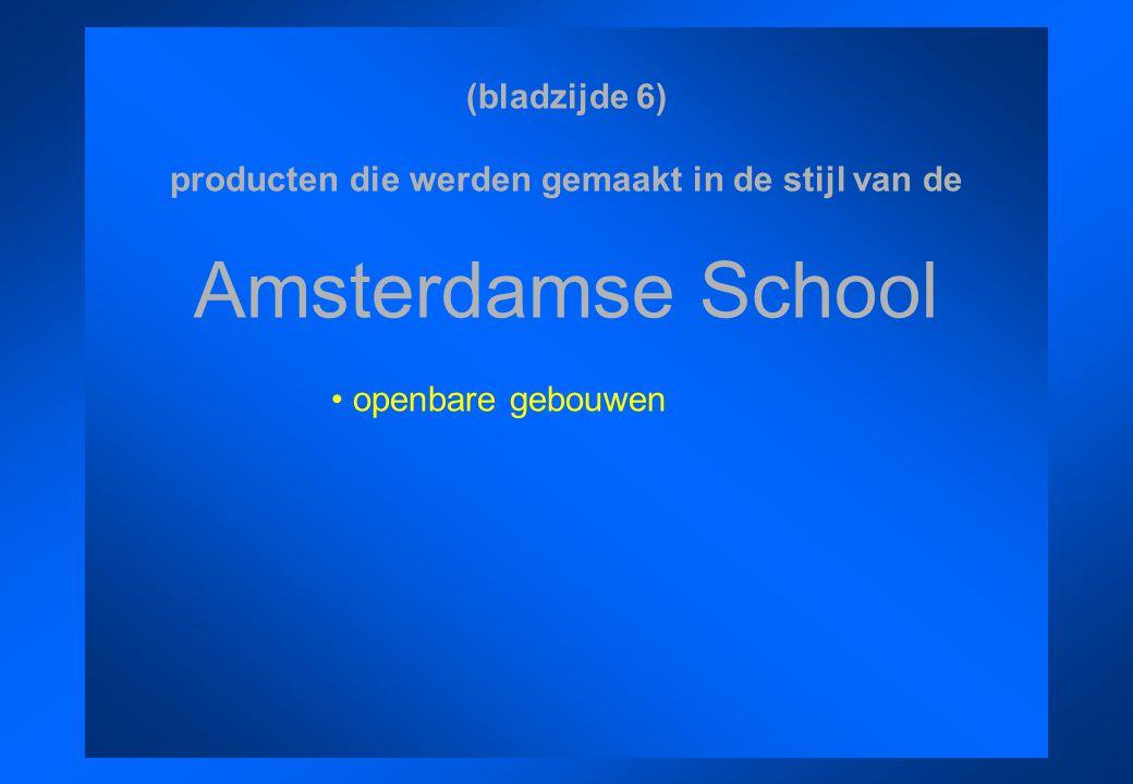 (bladzijde 6) producten die werden gemaakt in de stijl van de Amsterdamse School openbare gebouwen