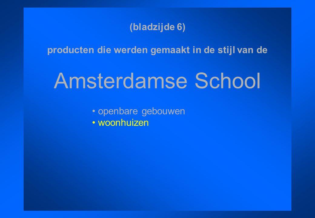 (bladzijde 6) producten die werden gemaakt in de stijl van de Amsterdamse School openbare gebouwen woonhuizen