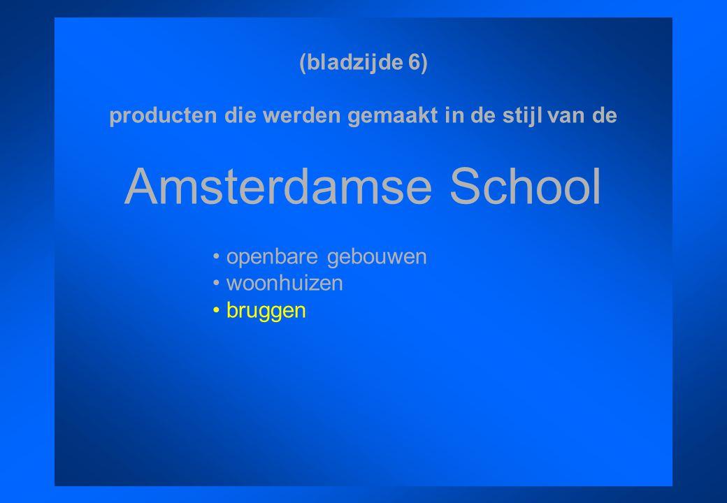 (bladzijde 6) producten die werden gemaakt in de stijl van de Amsterdamse School openbare gebouwen woonhuizen bruggen