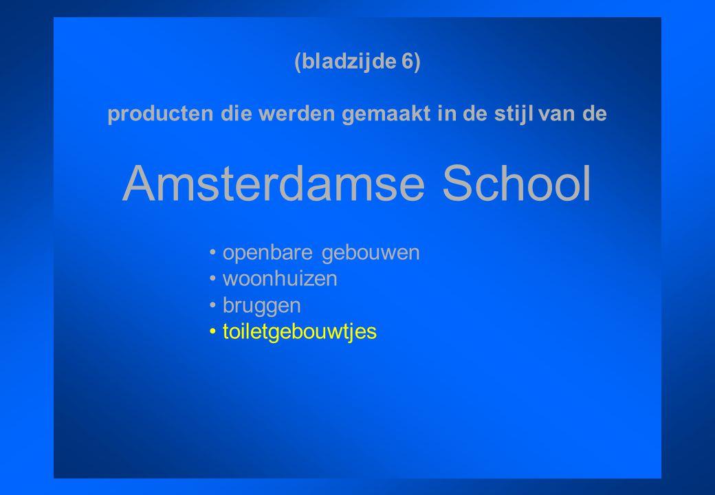 (bladzijde 6) producten die werden gemaakt in de stijl van de Amsterdamse School openbare gebouwen woonhuizen bruggen toiletgebouwtjes