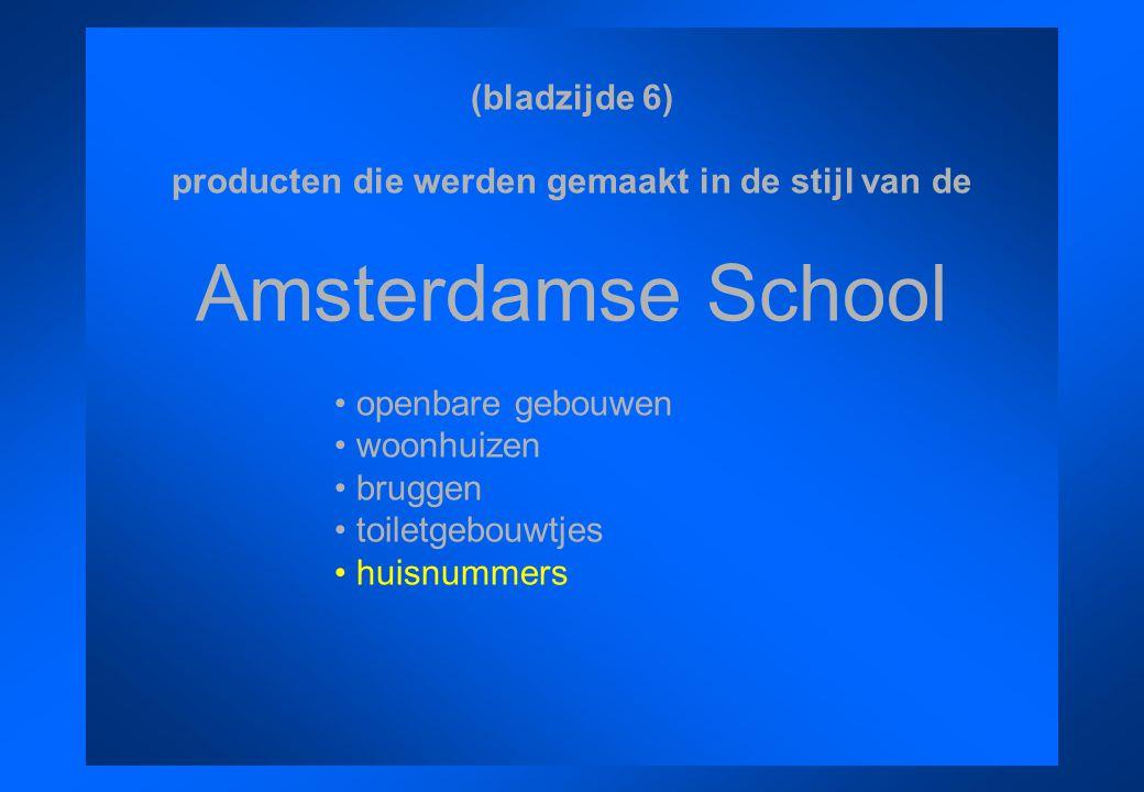 (bladzijde 6) producten die werden gemaakt in de stijl van de Amsterdamse School openbare gebouwen woonhuizen bruggen toiletgebouwtjes huisnummers