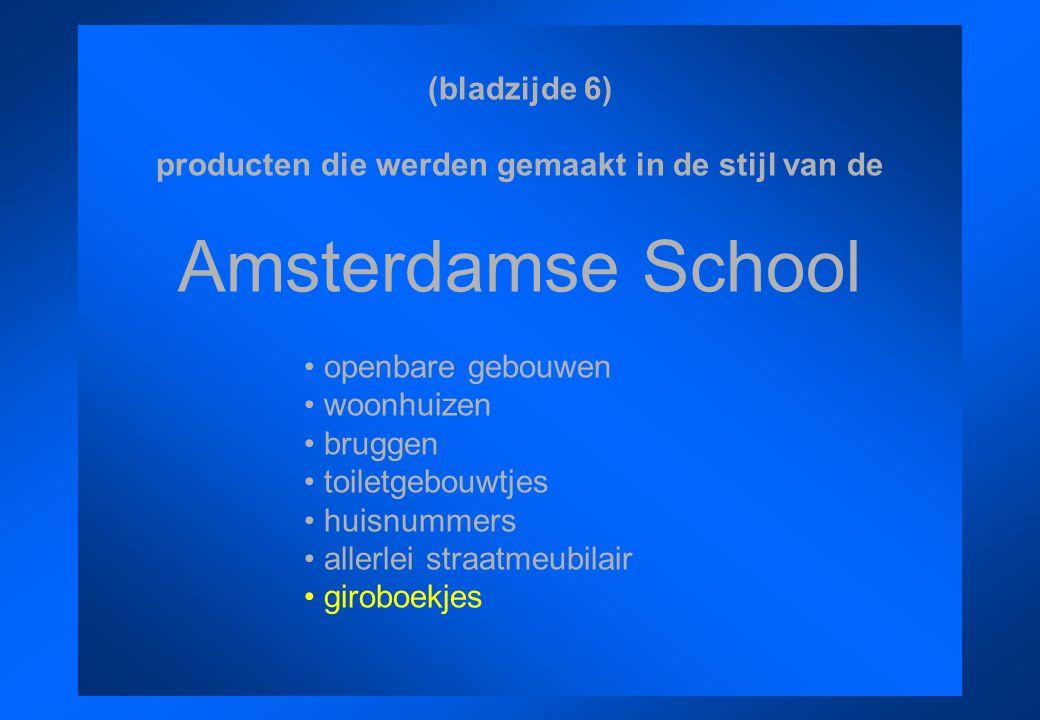 (bladzijde 6) producten die werden gemaakt in de stijl van de Amsterdamse School openbare gebouwen woonhuizen bruggen toiletgebouwtjes huisnummers all