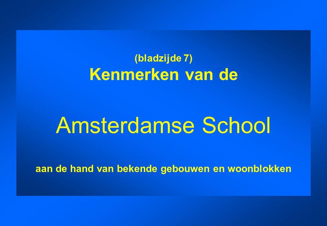 (bladzijde 7) Kenmerken van de Amsterdamse School aan de hand van bekende gebouwen en woonblokken