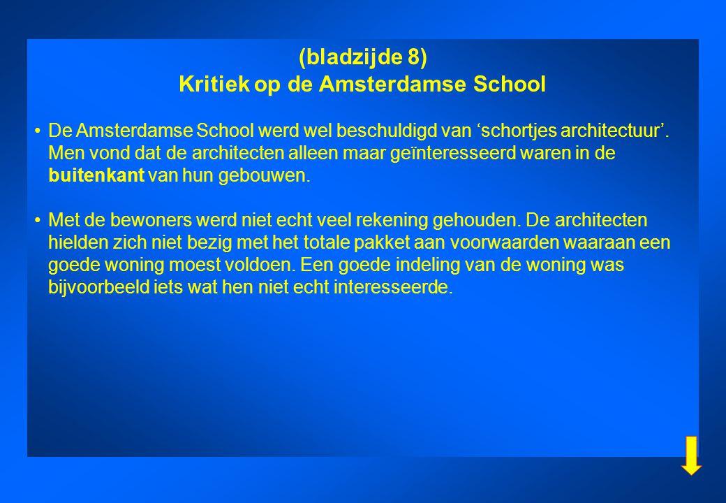 (bladzijde 8) Kritiek op de Amsterdamse School De Amsterdamse School werd wel beschuldigd van 'schortjes architectuur'. Men vond dat de architecten al