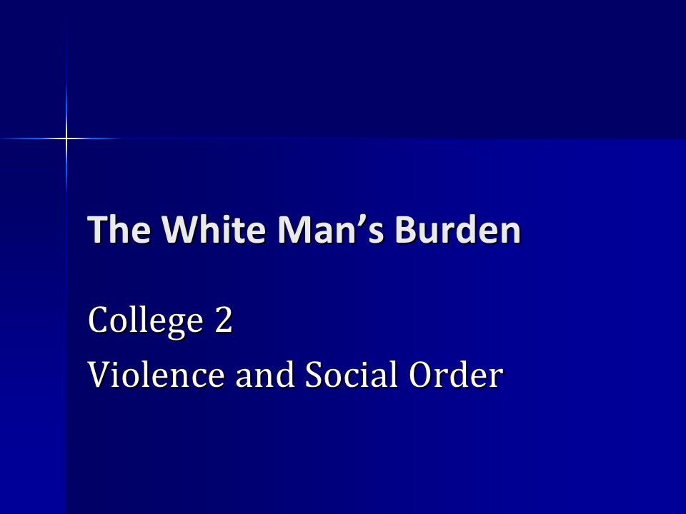 The White Man's Burden College 2 Violence and Social Order