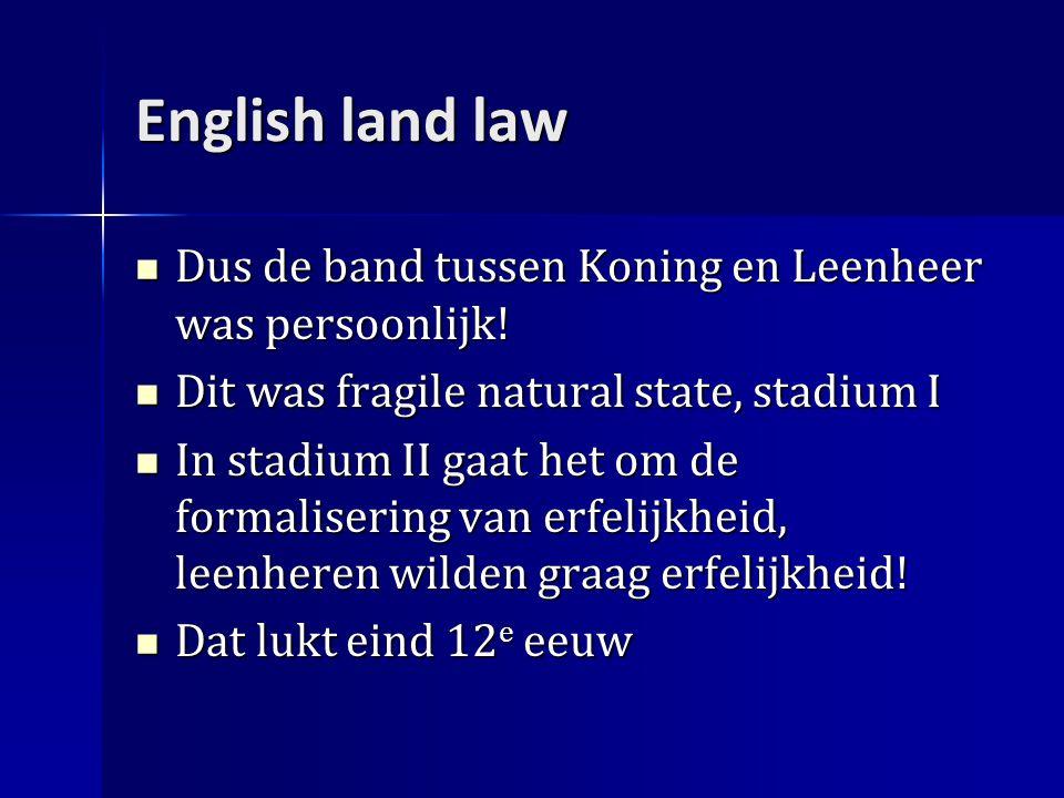 English land law Dus de band tussen Koning en Leenheer was persoonlijk.