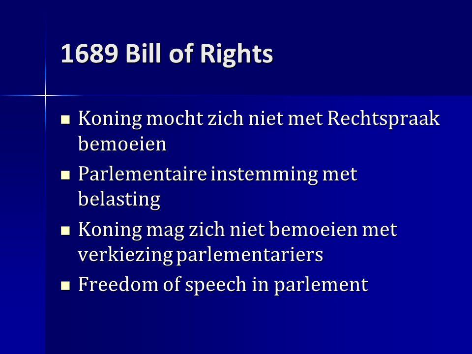 1689 Bill of Rights Koning mocht zich niet met Rechtspraak bemoeien Koning mocht zich niet met Rechtspraak bemoeien Parlementaire instemming met belasting Parlementaire instemming met belasting Koning mag zich niet bemoeien met verkiezing parlementariers Koning mag zich niet bemoeien met verkiezing parlementariers Freedom of speech in parlement Freedom of speech in parlement