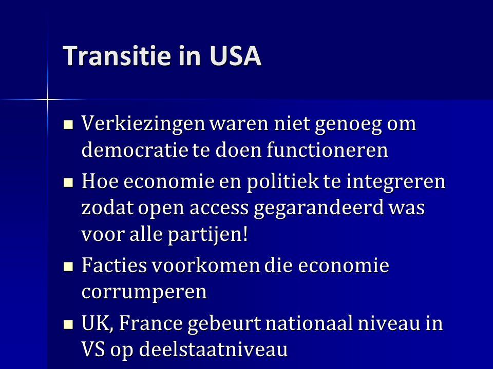 Transitie in USA Verkiezingen waren niet genoeg om democratie te doen functioneren Verkiezingen waren niet genoeg om democratie te doen functioneren Hoe economie en politiek te integreren zodat open access gegarandeerd was voor alle partijen.