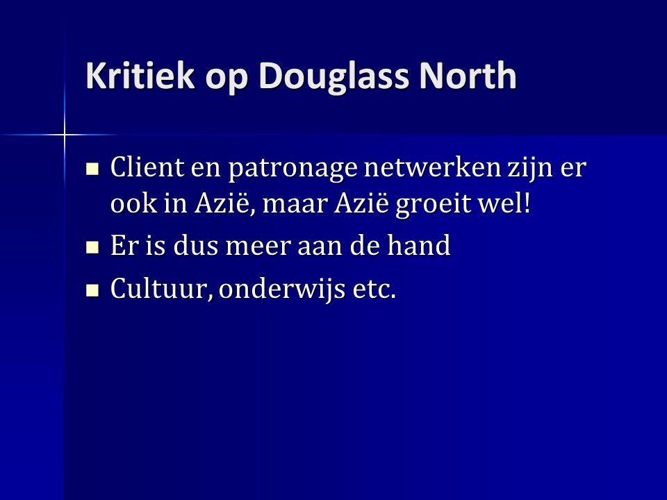 Kritiek op Douglass North Client en patronage netwerken zijn er ook in Azië, maar Azië groeit wel.