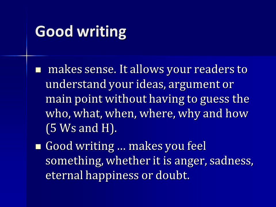 Good writing makes sense.