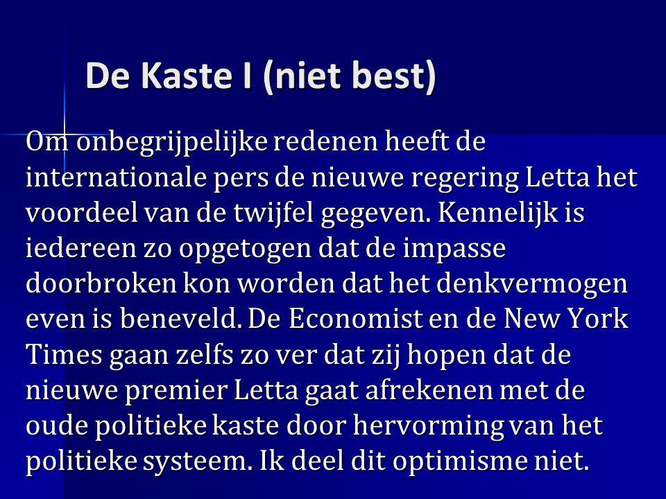 De Kaste I (niet best) Om onbegrijpelijke redenen heeft de internationale pers de nieuwe regering Letta het voordeel van de twijfel gegeven.