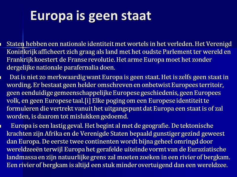 Europa is geen staat Staten hebben een nationale identiteit met wortels in het verleden.