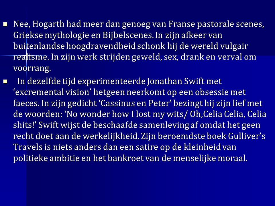 Nee, Hogarth had meer dan genoeg van Franse pastorale scenes, Griekse mythologie en Bijbelscenes.