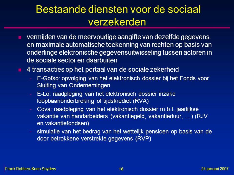 18 24 januari 2007Frank Robben-Koen Snyders Bestaande diensten voor de sociaal verzekerden n vermijden van de meervoudige aangifte van dezelfde gegeve