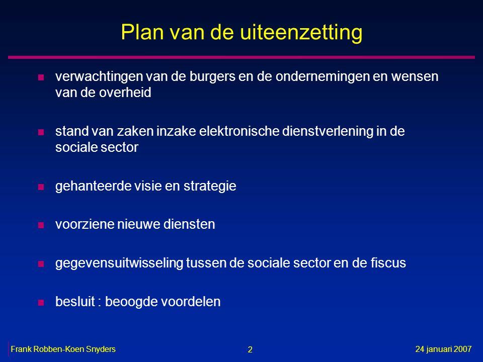 2 24 januari 2007Frank Robben-Koen Snyders Plan van de uiteenzetting n verwachtingen van de burgers en de ondernemingen en wensen van de overheid n st