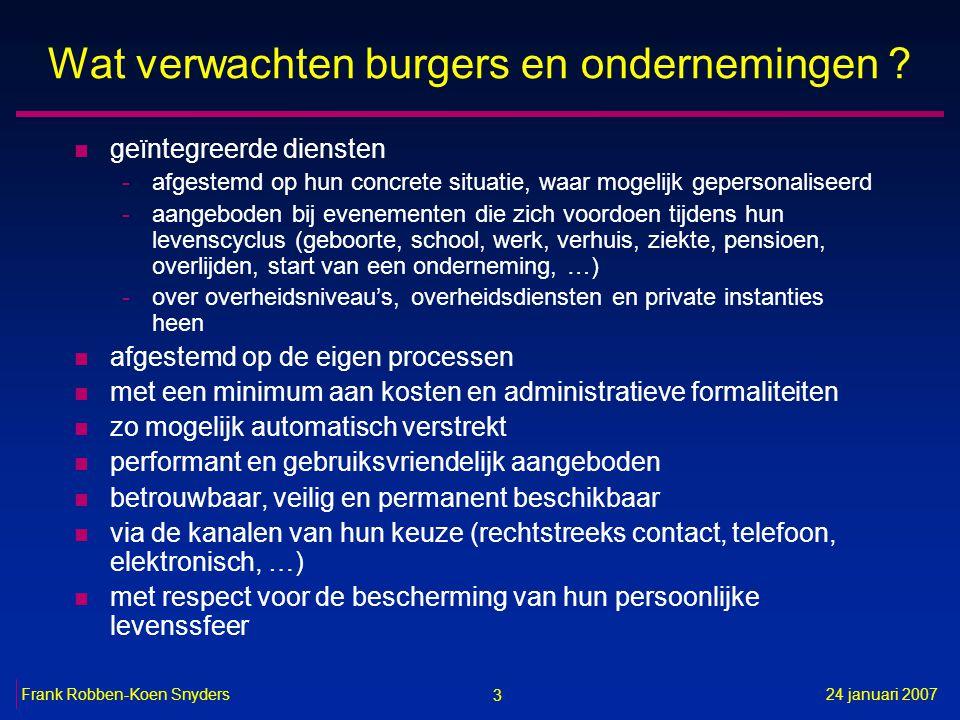 3 24 januari 2007Frank Robben-Koen Snyders Wat verwachten burgers en ondernemingen ? n geïntegreerde diensten -afgestemd op hun concrete situatie, waa