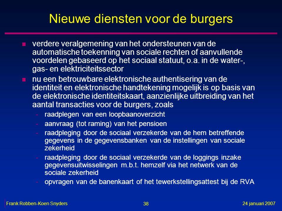 38 24 januari 2007Frank Robben-Koen Snyders Nieuwe diensten voor de burgers n verdere veralgemening van het ondersteunen van de automatische toekenning van sociale rechten of aanvullende voordelen gebaseerd op het sociaal statuut, o.a.