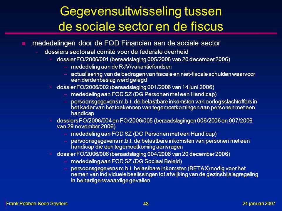 48 24 januari 2007Frank Robben-Koen Snyders Gegevensuitwisseling tussen de sociale sector en de fiscus n mededelingen door de FOD Financiën aan de soc