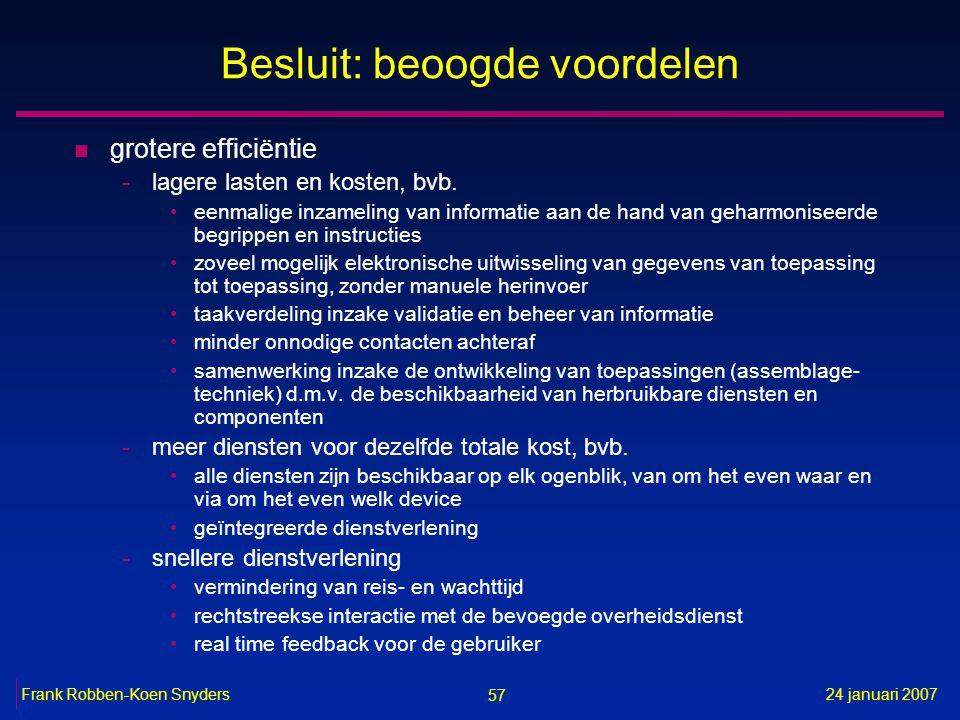 57 24 januari 2007Frank Robben-Koen Snyders Besluit: beoogde voordelen n grotere efficiëntie -lagere lasten en kosten, bvb.