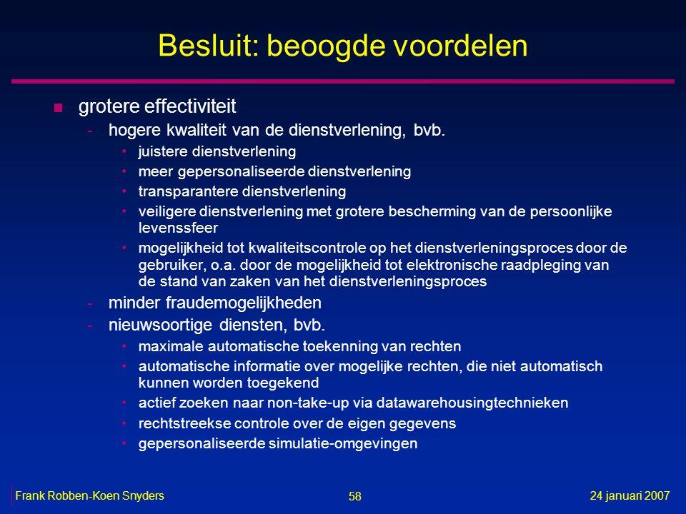 58 24 januari 2007Frank Robben-Koen Snyders Besluit: beoogde voordelen n grotere effectiviteit -hogere kwaliteit van de dienstverlening, bvb.