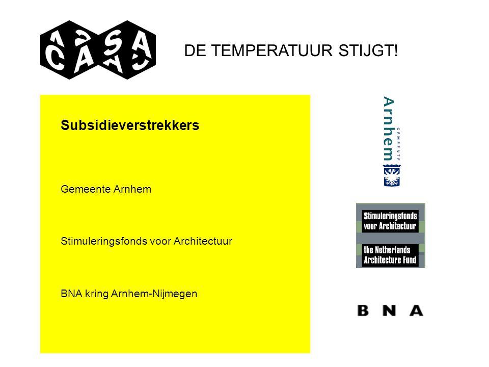 Subsidieverstrekkers Gemeente Arnhem Stimuleringsfonds voor Architectuur BNA kring Arnhem-Nijmegen DE TEMPERATUUR STIJGT!