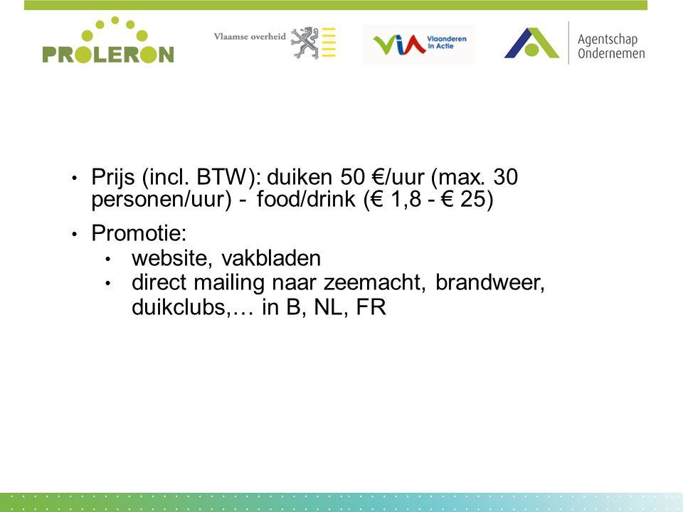 Prijs (incl. BTW): duiken 50 €/uur (max. 30 personen/uur) - food/drink (€ 1,8 - € 25) Promotie: website, vakbladen direct mailing naar zeemacht, brand