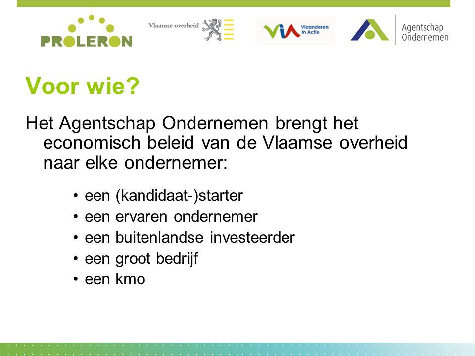 Voor wie? Het Agentschap Ondernemen brengt het economisch beleid van de Vlaamse overheid naar elke ondernemer: een (kandidaat-)starter een ervaren ond