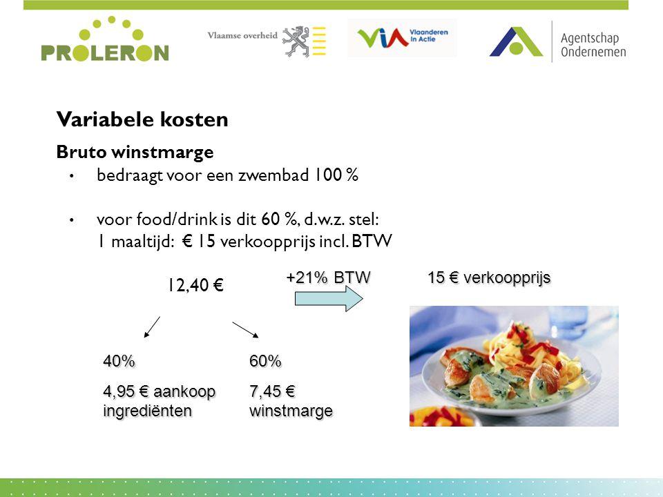 Variabele kosten Bruto winstmarge bedraagt voor een zwembad 100 % voor food/drink is dit 60 %, d.w.z. stel: 1 maaltijd: € 15 verkoopprijs incl. BTW 12