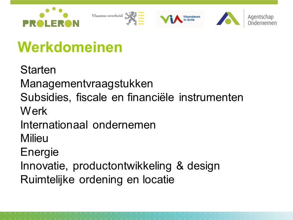 Werkdomeinen Starten Managementvraagstukken Subsidies, fiscale en financiële instrumenten Werk Internationaal ondernemen Milieu Energie Innovatie, pro