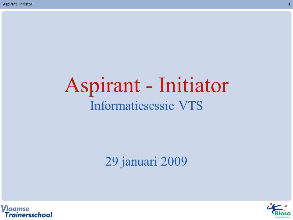 Aspirant - Initiator1 Aspirant - Initiator Informatiesessie VTS 29 januari 2009