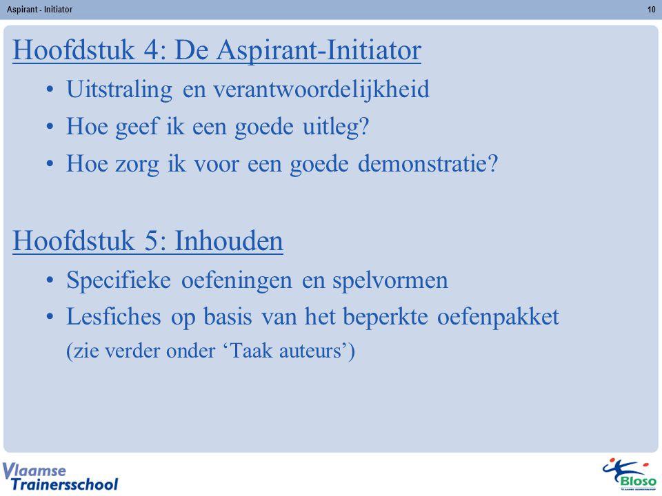 Aspirant - Initiator10 Hoofdstuk 4: De Aspirant-Initiator Uitstraling en verantwoordelijkheid Hoe geef ik een goede uitleg? Hoe zorg ik voor een goede