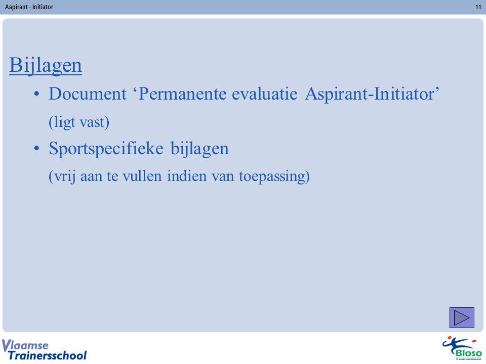 Aspirant - Initiator11 Bijlagen Document 'Permanente evaluatie Aspirant-Initiator' (ligt vast) Sportspecifieke bijlagen (vrij aan te vullen indien van