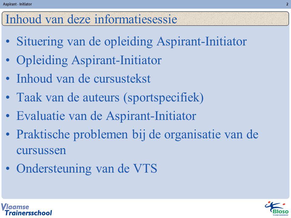 Aspirant - Initiator2 Inhoud van deze informatiesessie Situering van de opleiding Aspirant-Initiator Opleiding Aspirant-Initiator Inhoud van de cursus
