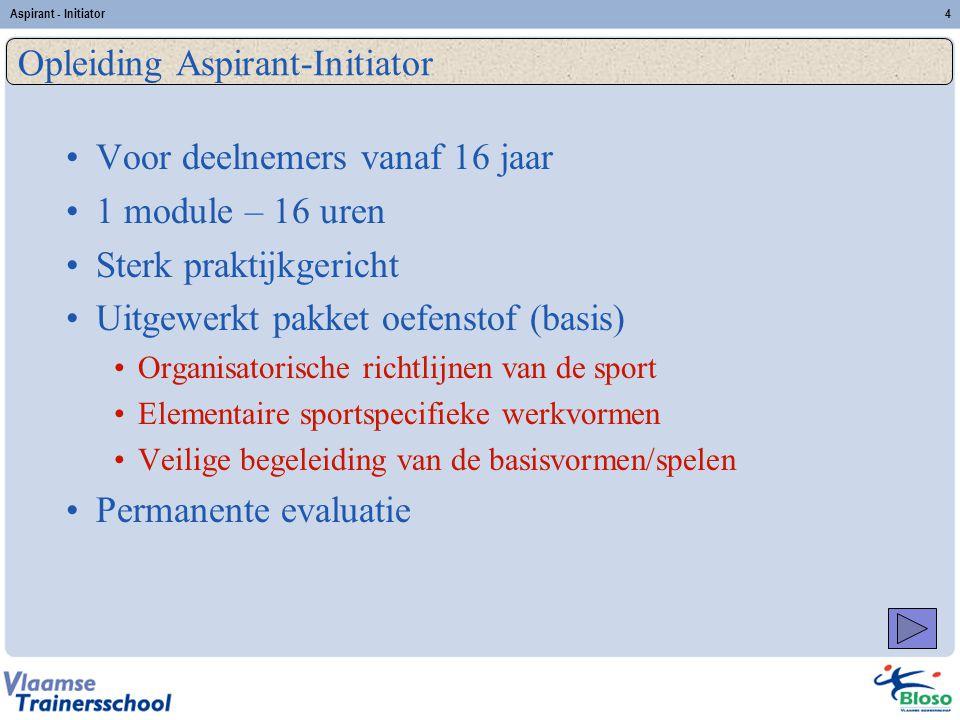 Aspirant - Initiator4 Voor deelnemers vanaf 16 jaar 1 module – 16 uren Sterk praktijkgericht Uitgewerkt pakket oefenstof (basis) Organisatorische rich