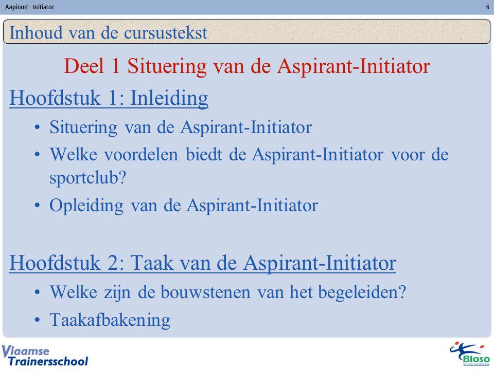 Aspirant - Initiator6 Deel 1 Situering van de Aspirant-Initiator Hoofdstuk 1: Inleiding Situering van de Aspirant-Initiator Welke voordelen biedt de A