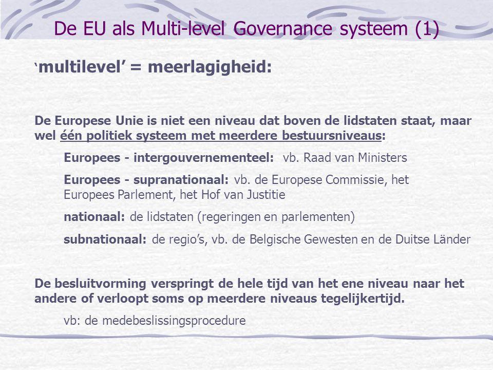 De EU als Multi-level Governance systeem (1) ' multilevel' = meerlagigheid: De Europese Unie is niet een niveau dat boven de lidstaten staat, maar wel