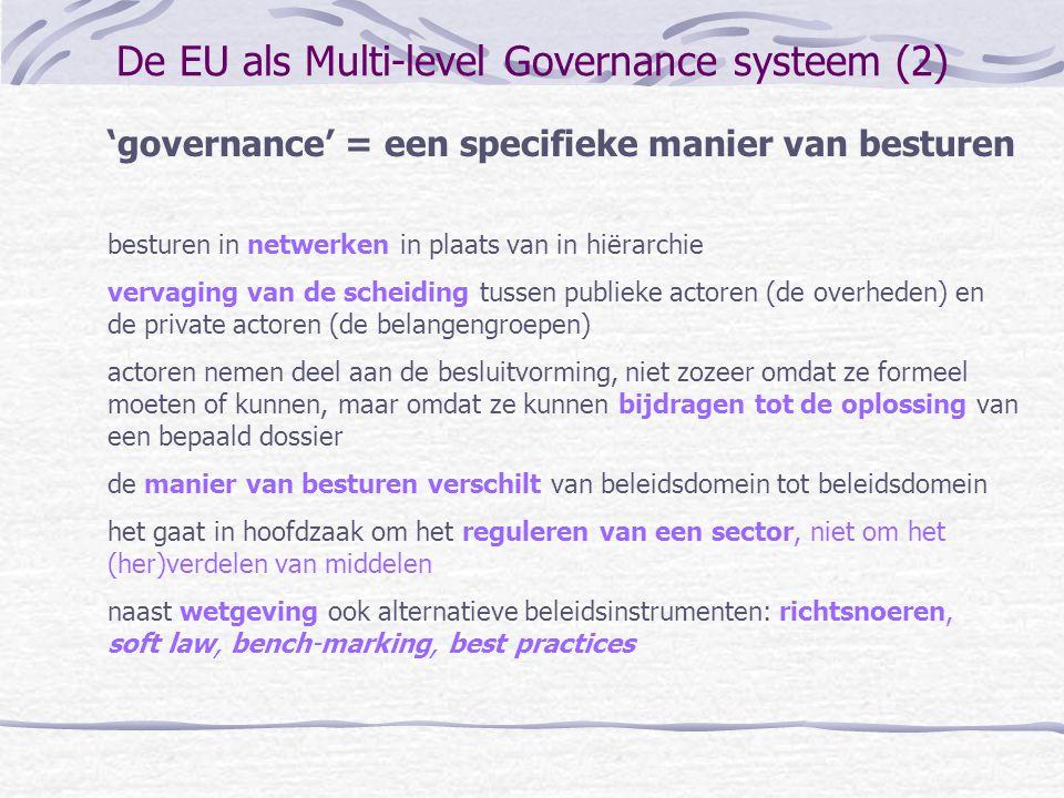 De EU als Multi-level Governance systeem (2) 'governance' = een specifieke manier van besturen besturen in netwerken in plaats van in hiërarchie verva