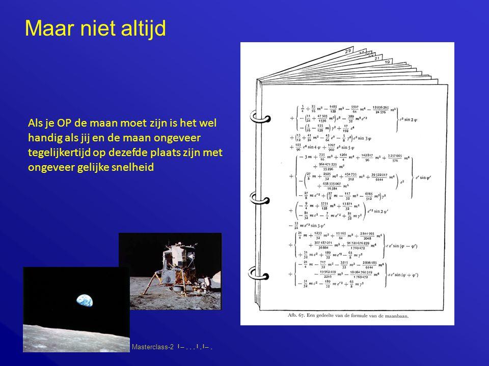 Masterclass-2       Maar niet altijd Als je OP de maan moet zijn is het wel handig als jij en de maan ongeveer tegelijkertijd op dezefde plaats zijn met ongeveer gelijke snelheid