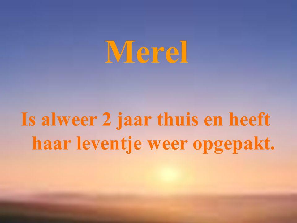Merel Is alweer 2 jaar thuis en heeft haar leventje weer opgepakt.